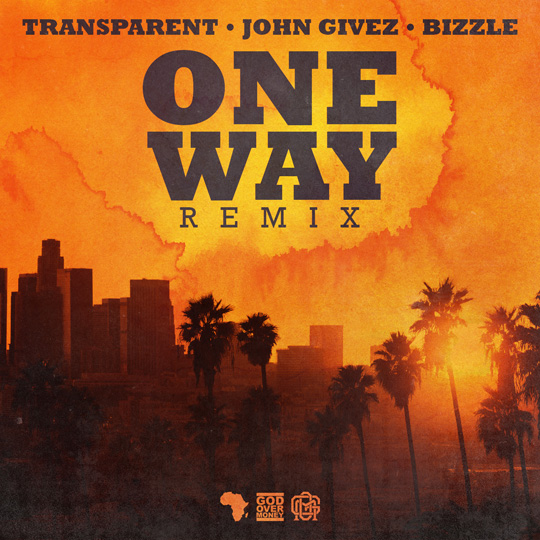 One Way REMIX By Transparent, John Givez and Bizzle