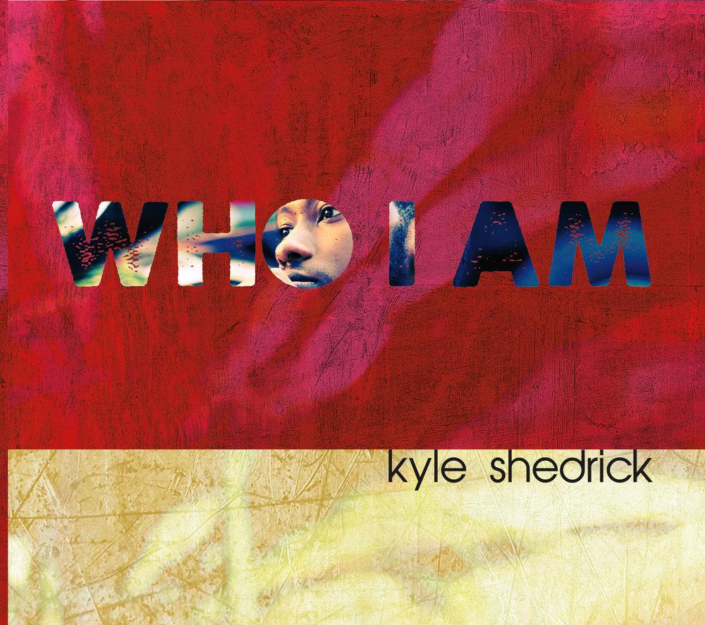 KYLE SHEDRICK - WHO I AM.jpg