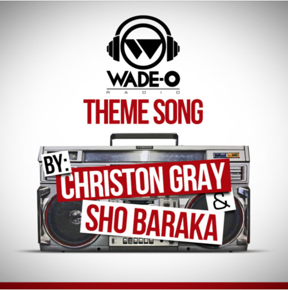 Wade-o Radio Theme Song Feat Christon Gray and Sho Baraka