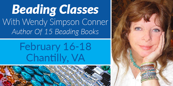 Beading Classes On Friday, Saturday & Sunday - With Wendy Simpson ConnerLearn To Bead With The Author Of 15 Beading Books!Booth 952* Classes Are Free With The Purchase Of Kit. No Registration Required.