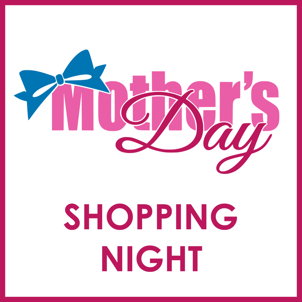 Mothers Day Shopping Night at the Hub Friockheim
