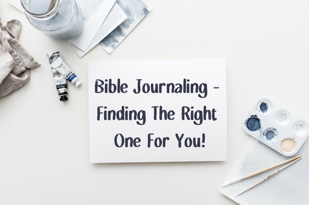 Bible Journaling - Finding The Right One For You