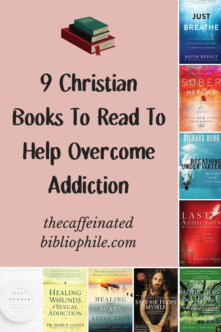 9 christian books to read to help overcome addiction