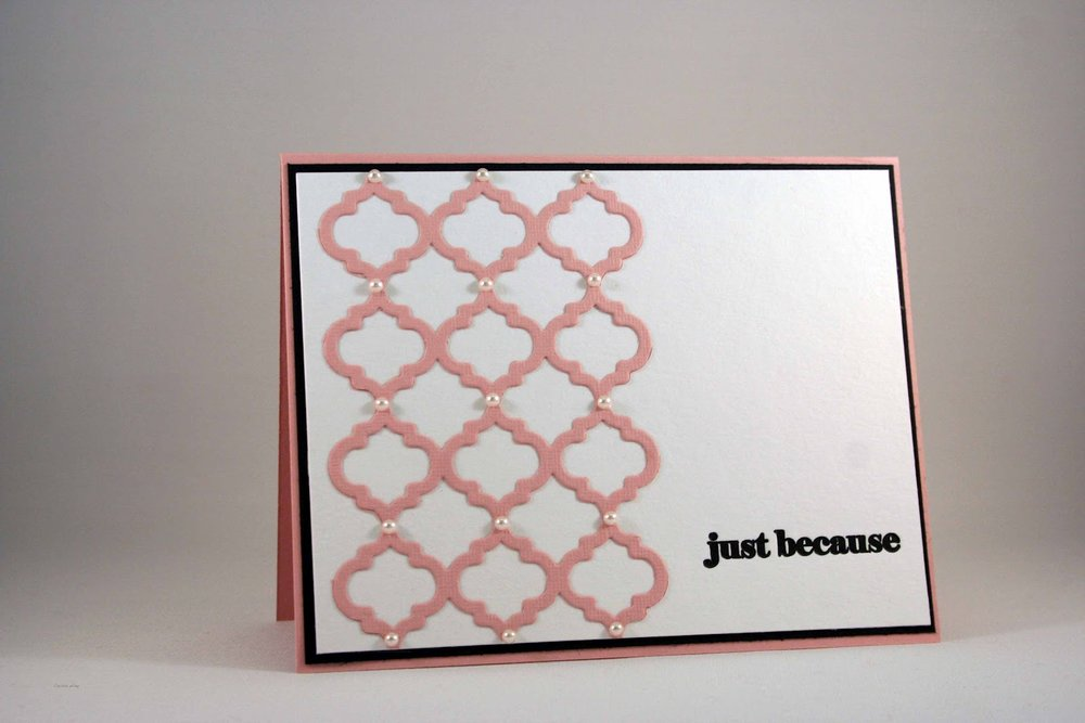 Just Because card featuring the  Trellis Die , dressed up with some pearls...lovely!
