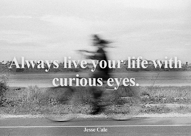 Always live your life with curious eyes. - @jessecale From Live Poems, Love Poems 🗝🌙 Photo by @robbiejeffers