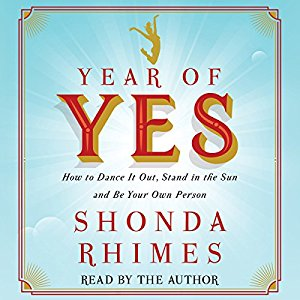 Year of Yes; How to Dance It Out, Stand In the Sun and Be Your Own Person - 5 Must-Listen Audiobooks By Badass Women In Business