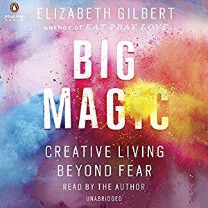 Big Magic: Creative Living Beyond Fear - 5 Must-Listen Audiobooks By Badass Women In Business