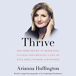 Thrive: The Third Metric to Redefining Success and Creating a Life of Well-Being, Wisdom, and Wonder - 5 Must-Listen Audiobooks By Badass Women In Business