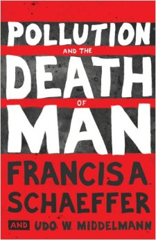 Pollution and the Death of Man by Francis Schaeffer (1970)