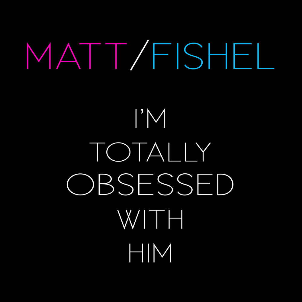 Matt Fishel_I'm Totally Obsessed With Him_Pic 60.jpg