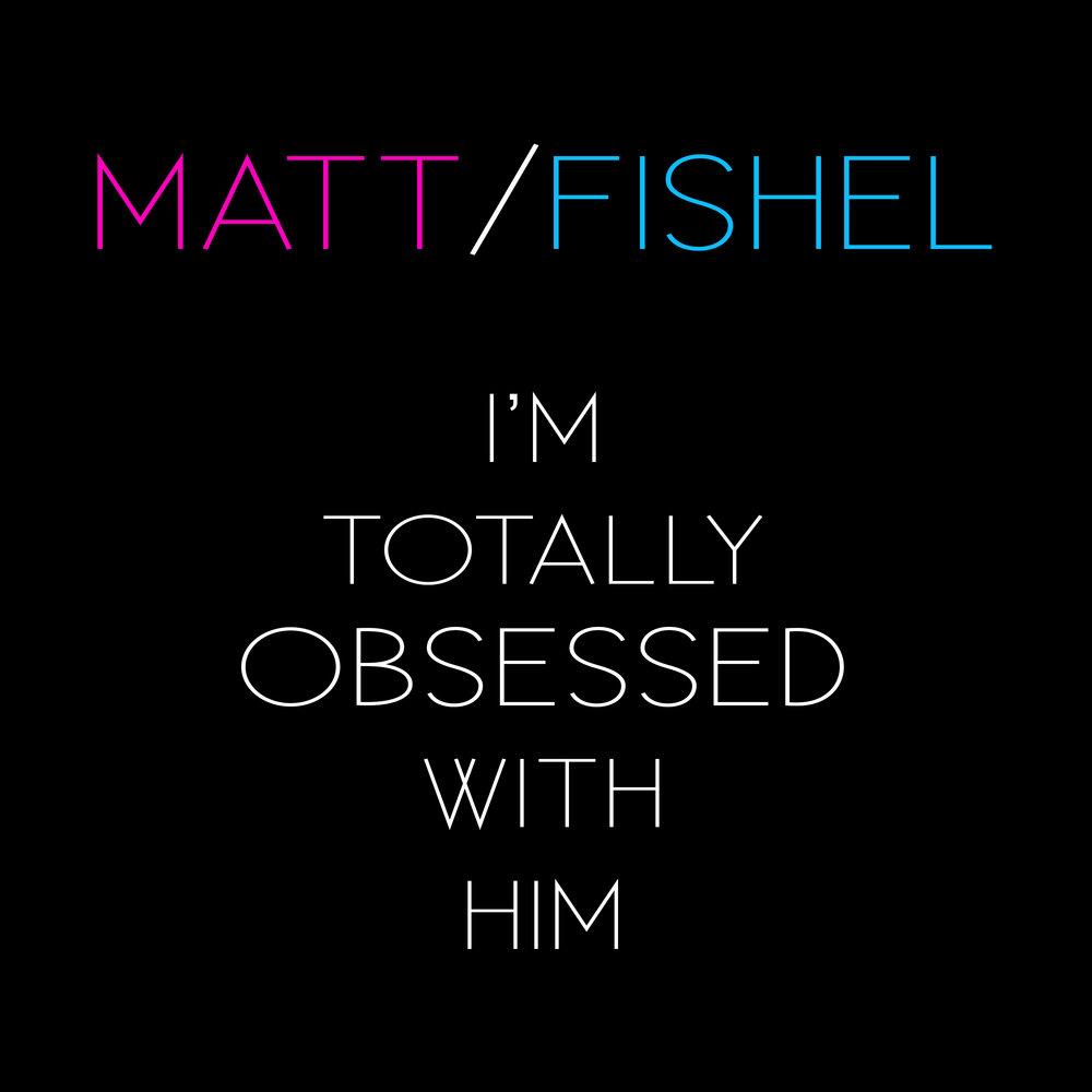 Matt Fishel_I'm Totally Obsessed With Him_Pic 60.jpg