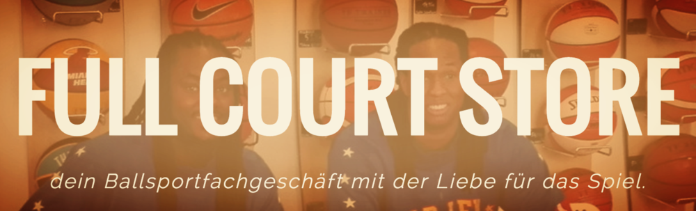 FULL COURT STORE - The one and only REAL Basketball Store in Wien - Danke für Eure Unterstützung!