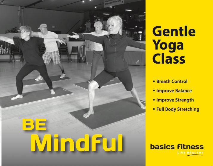 - Gentle Yoga will move your whole body through a complete series of seated and standing yoga poses. Chair support is offered to safely perform a variety of seated and standing postures designed to increase flexibility, balance and range of movement.