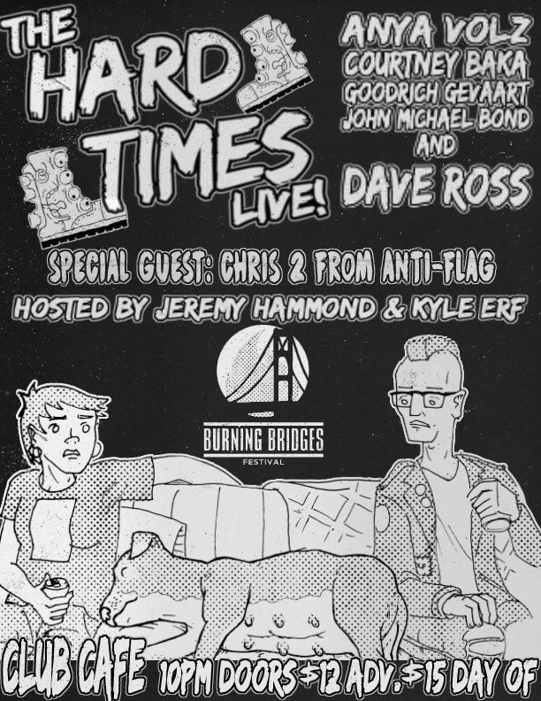 Hard Times Live! w/ Dave Ross!  - Club Cafe 10PM $12/15Tickets Here!facebook event hereHosted by: jeremy hammond & kyle erfanya volz, Courtney Baka, john michael-bond, goodrich gevaart