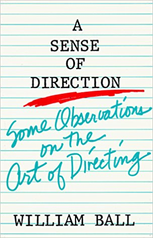 A SENSE OF DIRECTION:  - Some Observations on the Art of DirectingBy William Ball