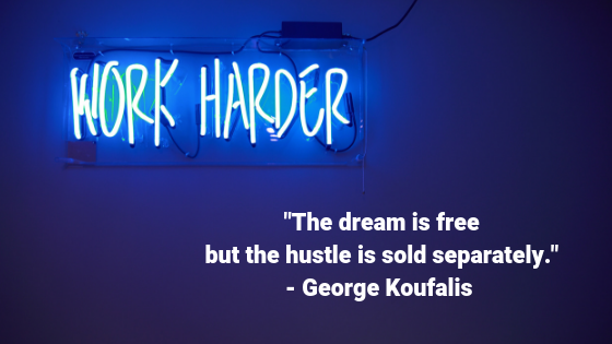 _The dream is free but the hustle is sold separately._ - George Koufalis.png