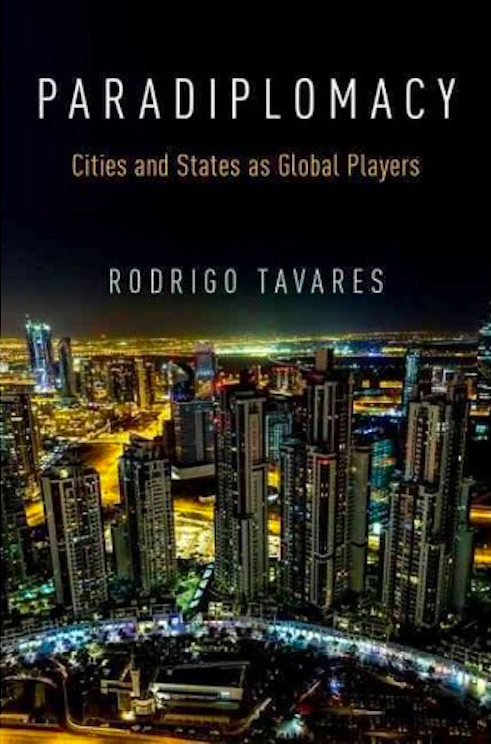 Paradiplomacy: Cities and States as Global  Players by Rodrigo Tavares (2016, Oxford University Press).