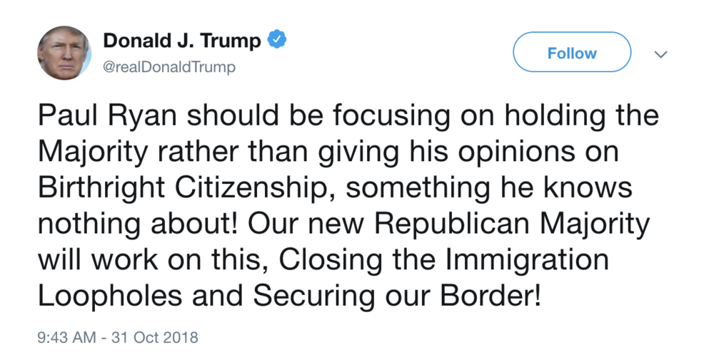 President Trump refutes to Speaker Ryan's statement on birthright citizenship. Credit:  Twitter