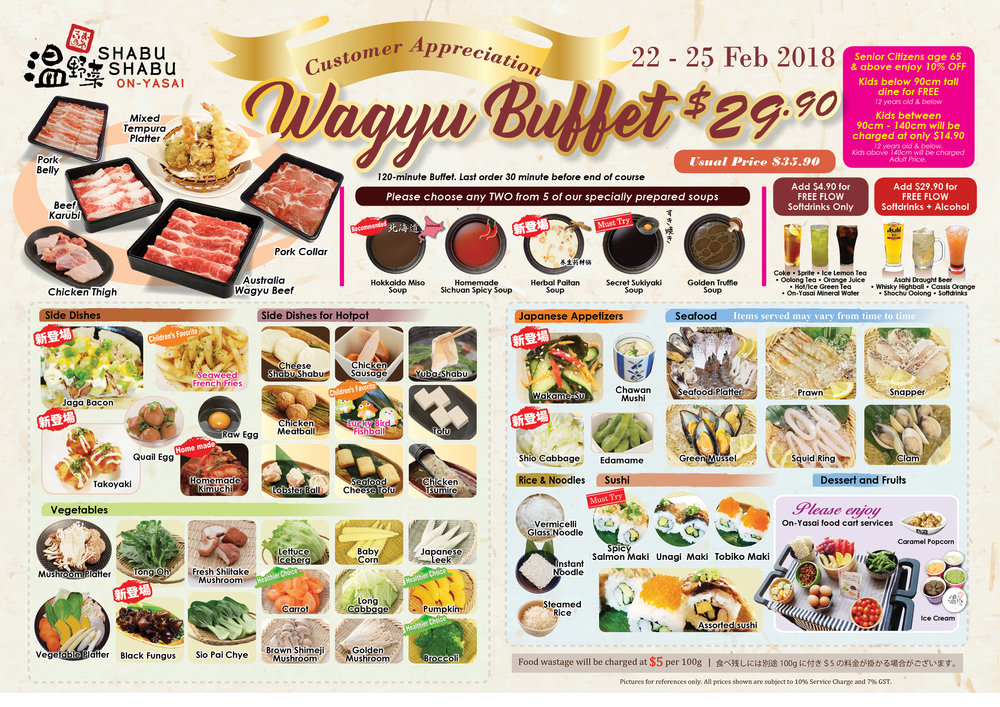 Please note that our $25.90 & $28.90 Standard Buffet and $35.90 Wagyu Buffet will not be available during the above promotion period.