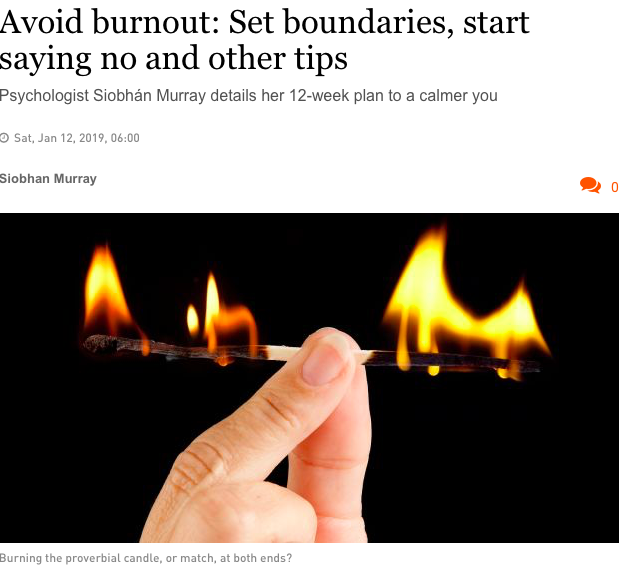 The Irish Times, 2019 - Adhering to your personal boundaries can be difficult unless you are very clear about what they are and are committed to them in order to protect your self-care. There will always be situations and events that will pop up unexpectedly, in your personal and work life, that will challenge you and cause you to forget your boundaries, in turn risking taking on too much and creating unnecessary stress.