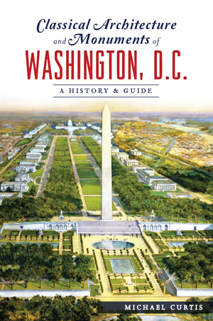 Michael Curtis - Classical Architecture and Monuments, DC, Cover.png