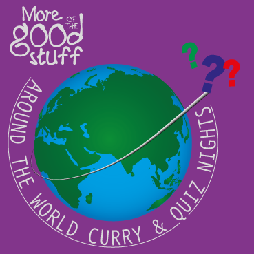Monthly Around the World Curry & Quiz Nights  - A brilliant fun Quiz Night with a curry from a different part of the world each month. Experience new culinary delights and have a fantastic evening. Bring your own team. Or want to join a team? Just give us a call we will hook you up :-) ALL WELCOME - please click here to find dates and tickets.