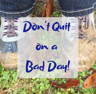 Don't quit on a bad day!.png