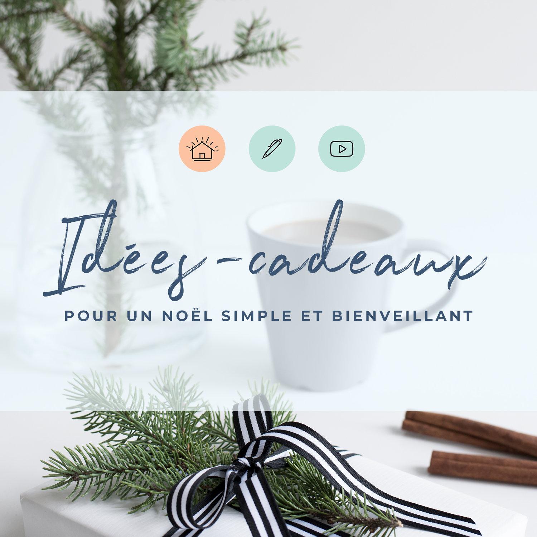 Nos idées-cadeaux pour un Noël simple et bienveillant — Josée-Anne SC 1314453d114