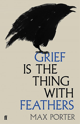 Grief is the Thing with Feathers by Max Porter.jpg