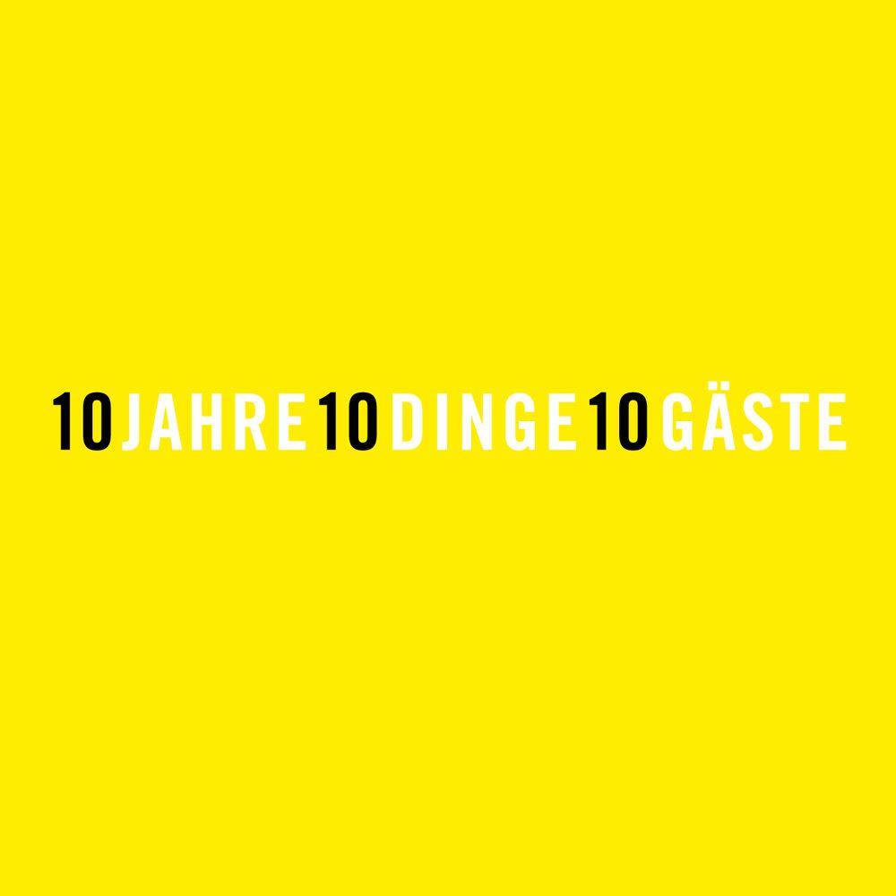 Anne Berning, Felix Dobbert, Rachael Jablo, Heike Mardo, Jens Reinert, Christoph Roßner, Franz Schmidt, Hermann Teuber, Peter Thol, Fabian Warnsing 10 JAHRE 10 DINGE 10 GÄSTE 26.01. – 31.03.2018