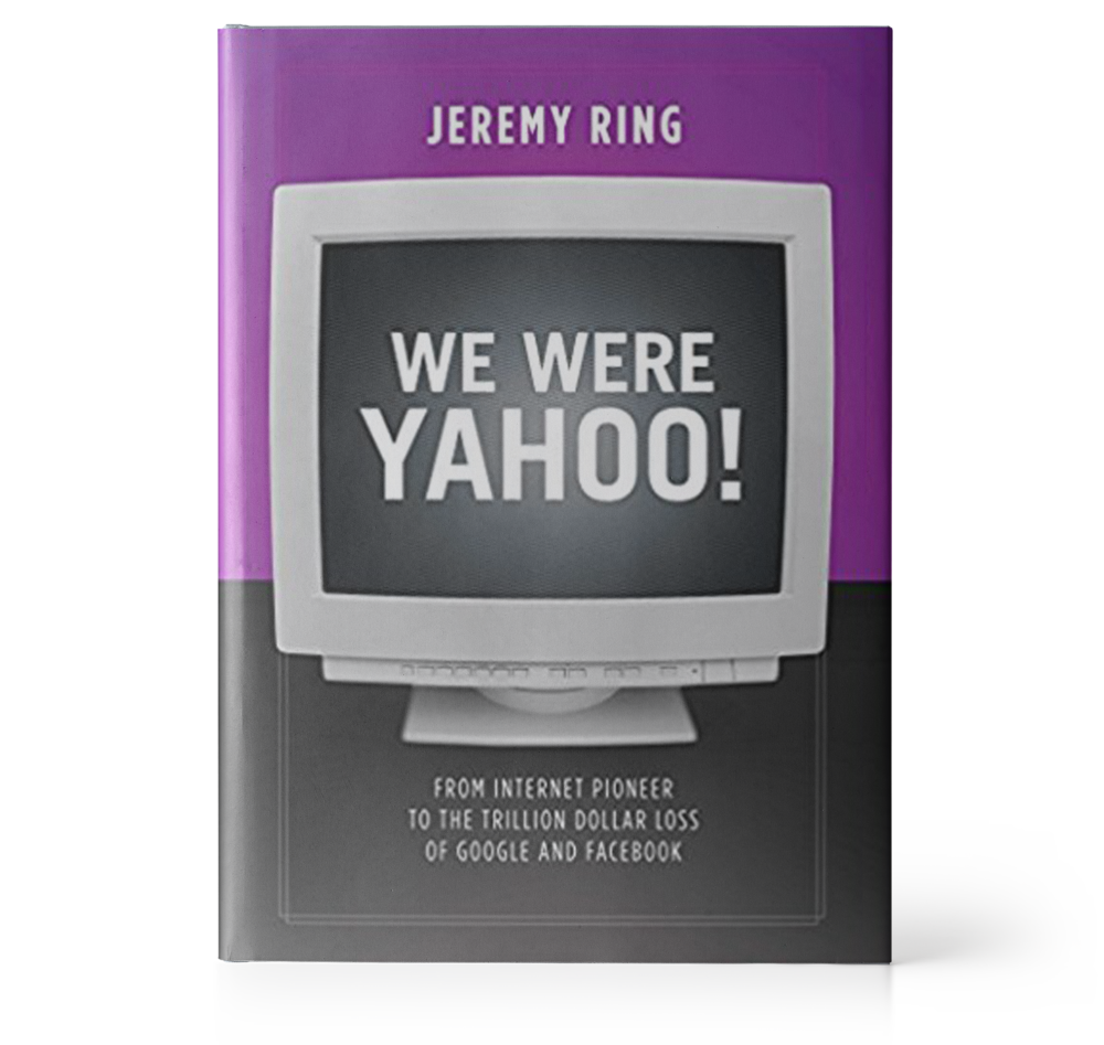 We Were Yahoo!: From Internet Pioneer to the Trillion Dollar Loss of Google and Facebook