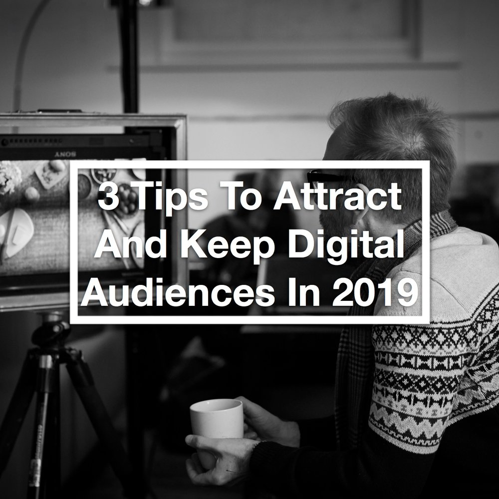 3 Tips To Attract And Keep Digital Audiences in 2019     December 2018   Budgets are tight, digital is evolving, audience demand is growing and in the meantime, you've got to pull together a marketing strategy that works for both you and your customer. Here are 3 fail-safe tips to apply to The Big 'C' next year ('Content', that is)…