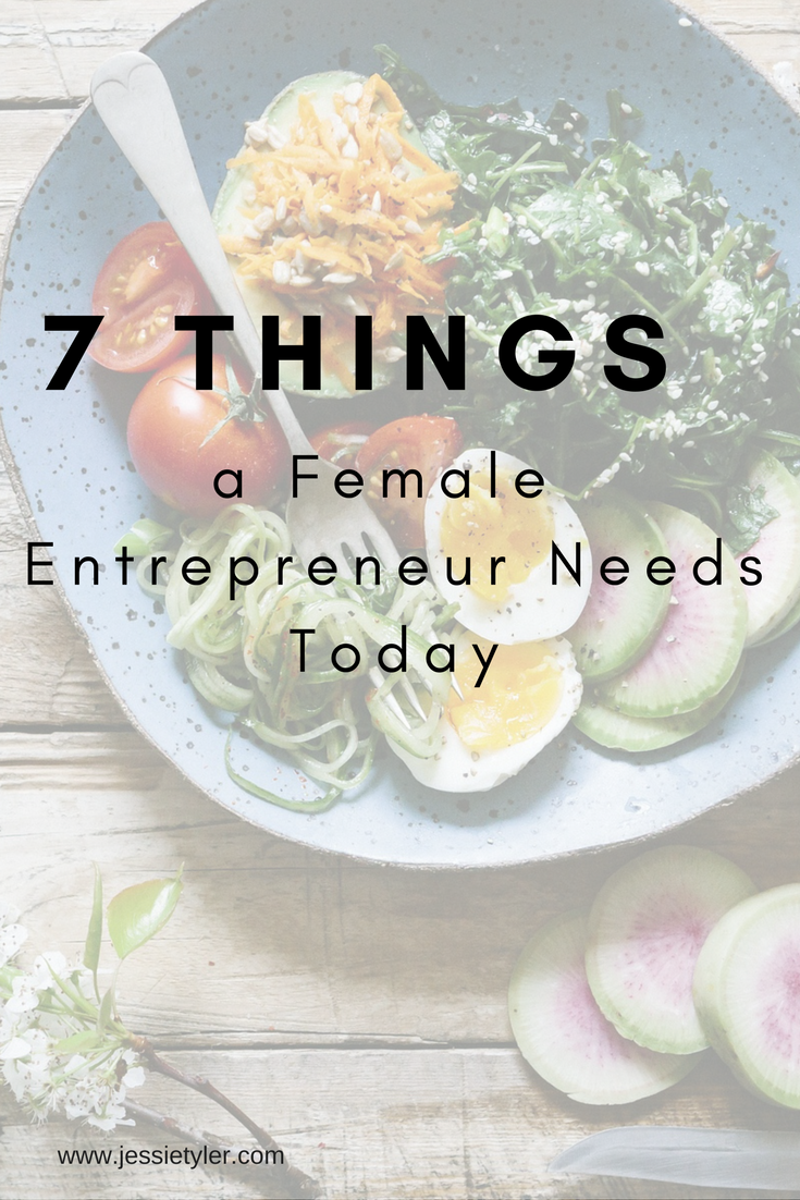 7 Things a female enterpreneur needs today.png
