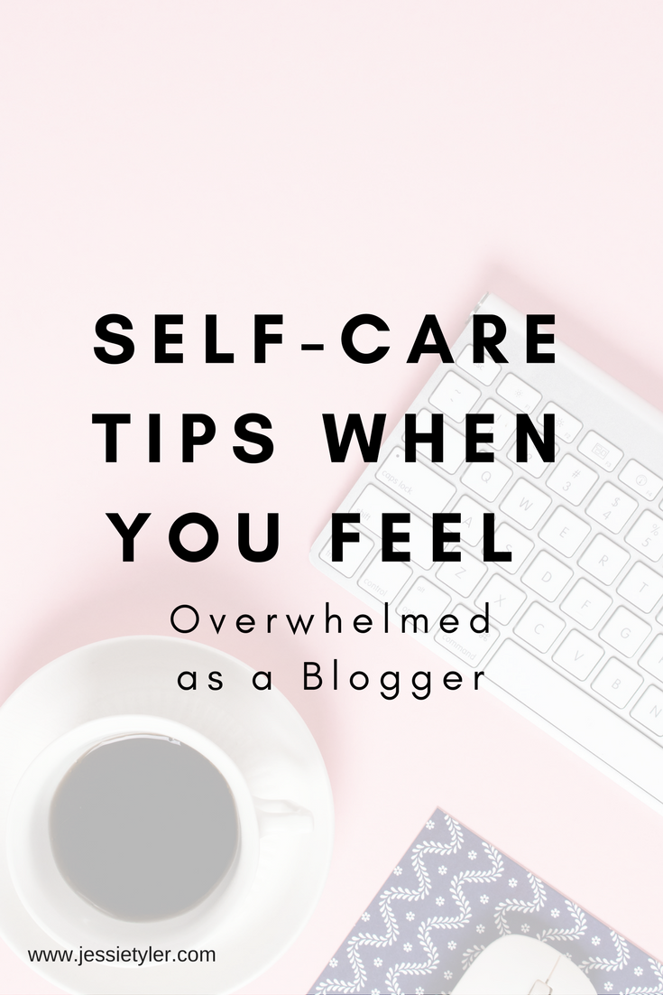 Self-care tips when you feel overwhelmed as a blogger.png