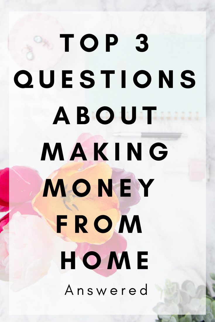 Top 3 QuestionsAbout Making money from Home answered
