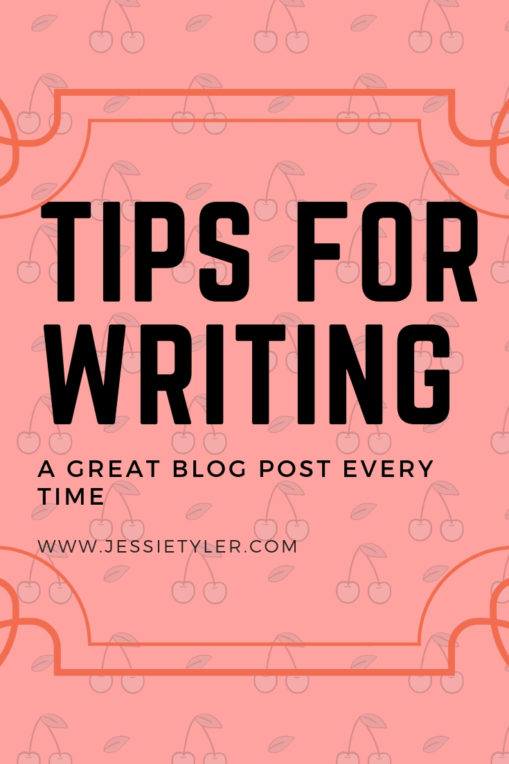 tips for writing a great blog post every time.jpg