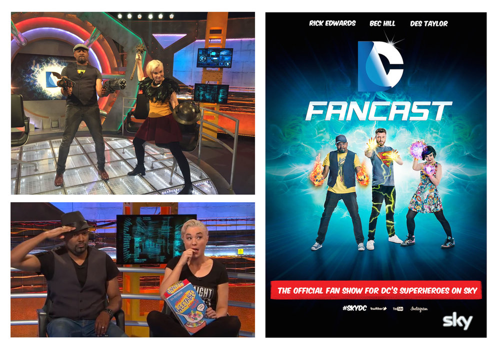 DC FANCAST CO-HOST      AS A TV PRESENTER ON SKY ONE'S DC FANCAST TV SHOW, DES TAYLOR BROUGHT HS WIT AND ARTISTIC SKILLS EVERY WEEK, RE-CAPPING THE ADVENTURES IN THE SHOWS DC SHOWS -THE FLASH, SUPERGIRL, ARROW AND LEGENDS OF TOMORROW.