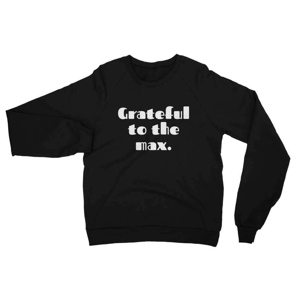 Grateful to the Max Sweatshirt $39