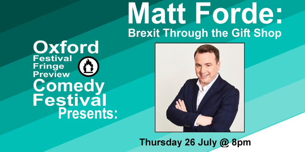 The whole thing's a mess and only one person can sort it out. Sadly, we have no idea who. Join Britain's leading political comedian, Matt Forde, for his last show as an EU citizen. 'A hugely impressive hour of political comedy... it keeps hitting the spot' **** (Chortle.co.uk). 'Possibly the best political comedy show on the Fringe' (Telegraph). 'Singlehandedly fulfilling comedy's brief of taking our political masters to task. Combining spot-on impressions with up-to-the-minute observations' (Mail on Sunday).  Doors at 8:50/Show at 9pm  60 minutes    Get Your Tickets Here!