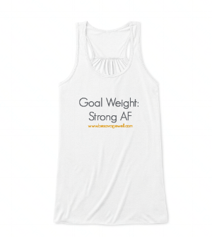 """""""Goal Weight: Strong AF"""""""