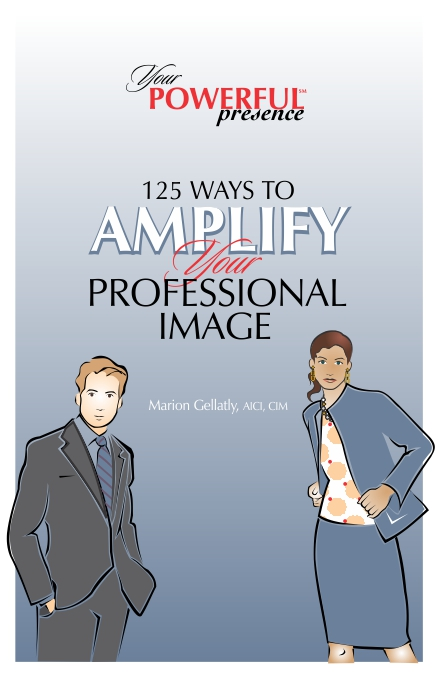 fOR THE PROFESSIONAL -  Marion's free E-Book, Your Powerful Presence:125 Ways to Amplify Your Professional Image, for tips you can use right away! Once you've identified your strengths and weaknesses with the e-book assessment, review the 125 tips and techniques offered in this e-book. Choose the ones that support the improvements you want to make and start turning up the power of your presence right away!