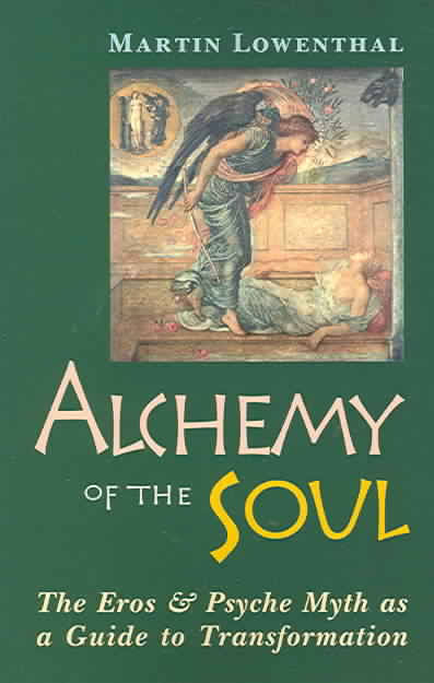 Alchemy and the Soul--The Eros & Psyche Myth as a Guide to Transformation  by Martin Lowenthal