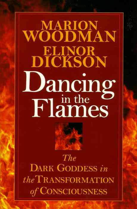 Dancing in the Flame  by Marion Woodman and Elinor Dickson