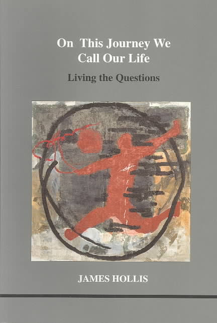 On This Journey We Call Our Life  by James Hollis