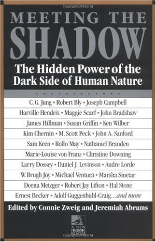 Meeting the Shadow --The Hidden Power of the Dark Side of Human Nature (Anthology)  Edited by Connie Zweig & Jeremiah Adams