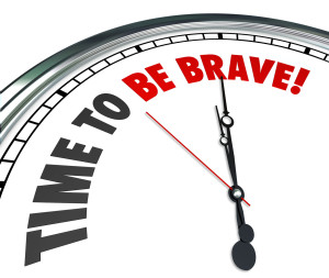 Are you ready to be brave?