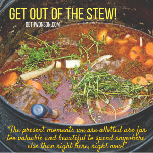 Get out of the stew!