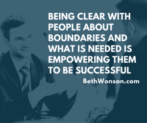 HINTS being clear with people about boundaries and what is needed (both personally and at work) is empowering them to be successful