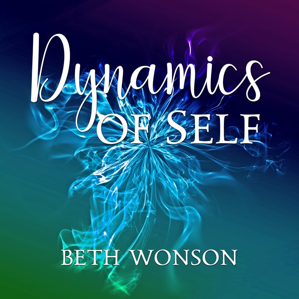 Start Listening and Subscribe Now! - Dynamics of Self Podcast with Beth Wonson
