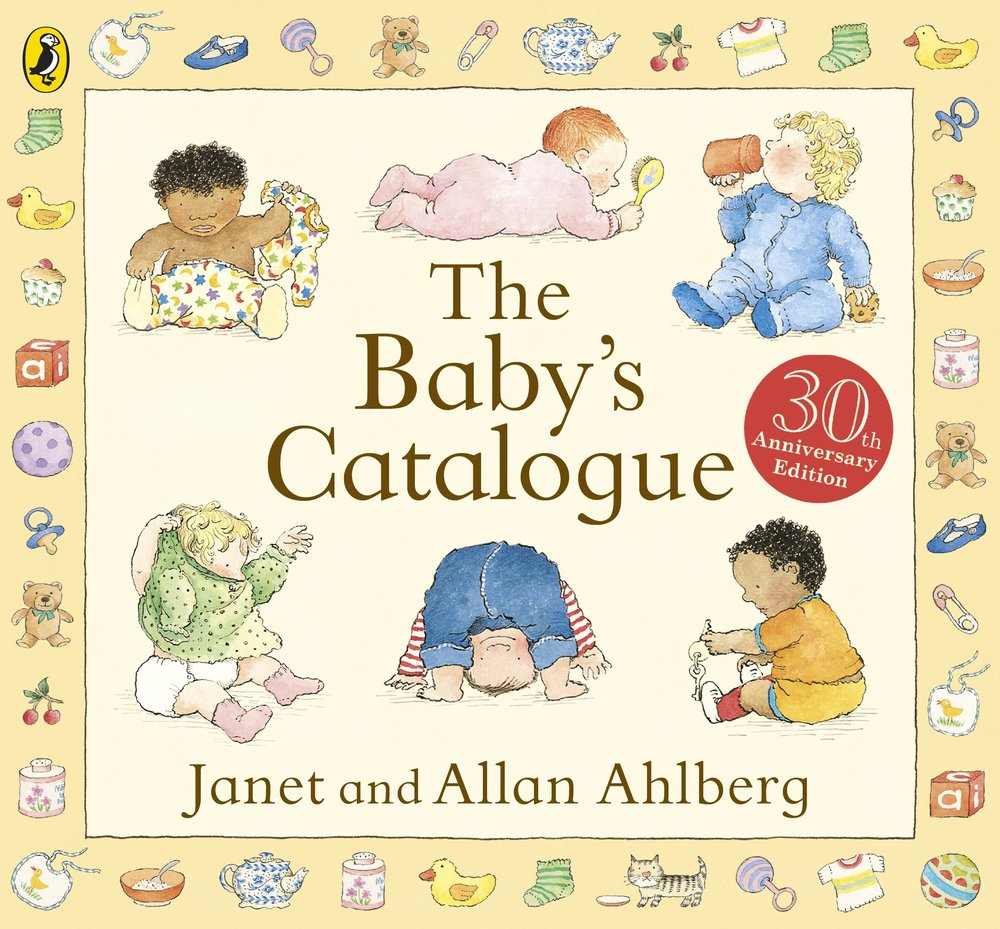 The Baby's Catalogue - A firm favourite in our house, with scenes of different families' lives. Mums are at home and at work, dads are sharing the care and children are eating, playing, crying and dropping things in the loo.The Baby's Catalogue Board Book  £6.99  Amazon